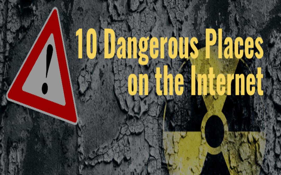 Ten Dangerous Places on the Internet