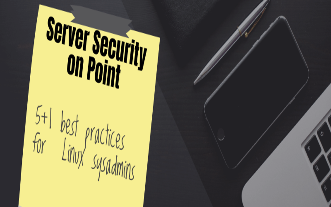 Server security on point – 5 +1 best practices for Linux sysadmins