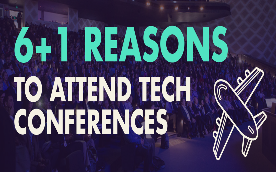 6+1 benefits of visiting tech conferences