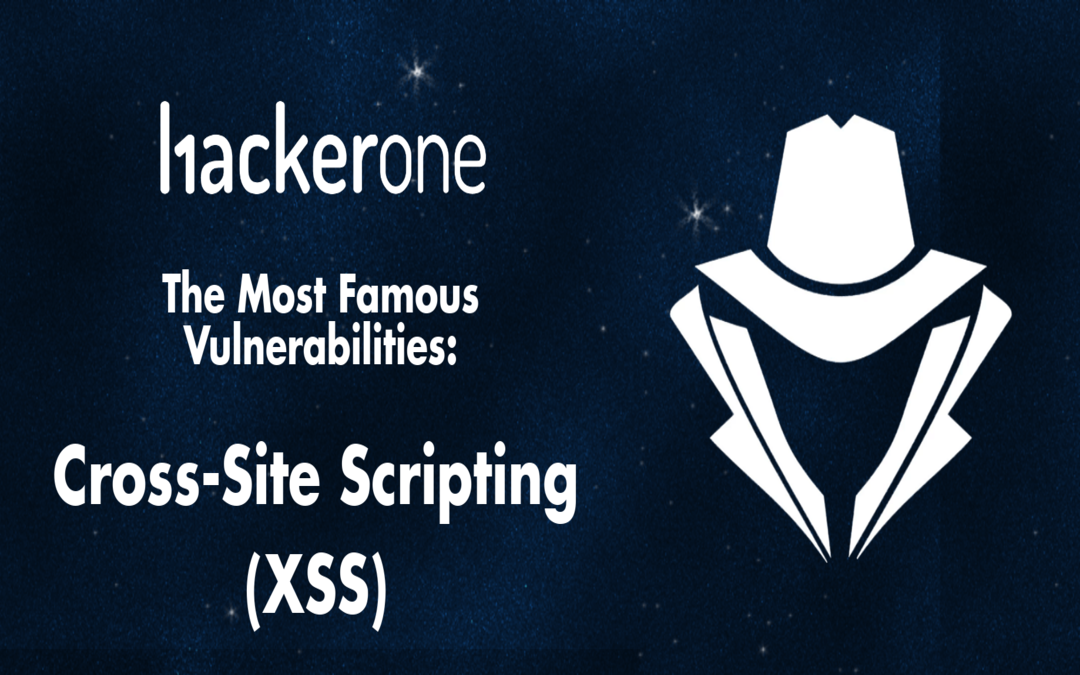 The Most Famous Vulnerabilities – Cross-Site Scripting (XSS)