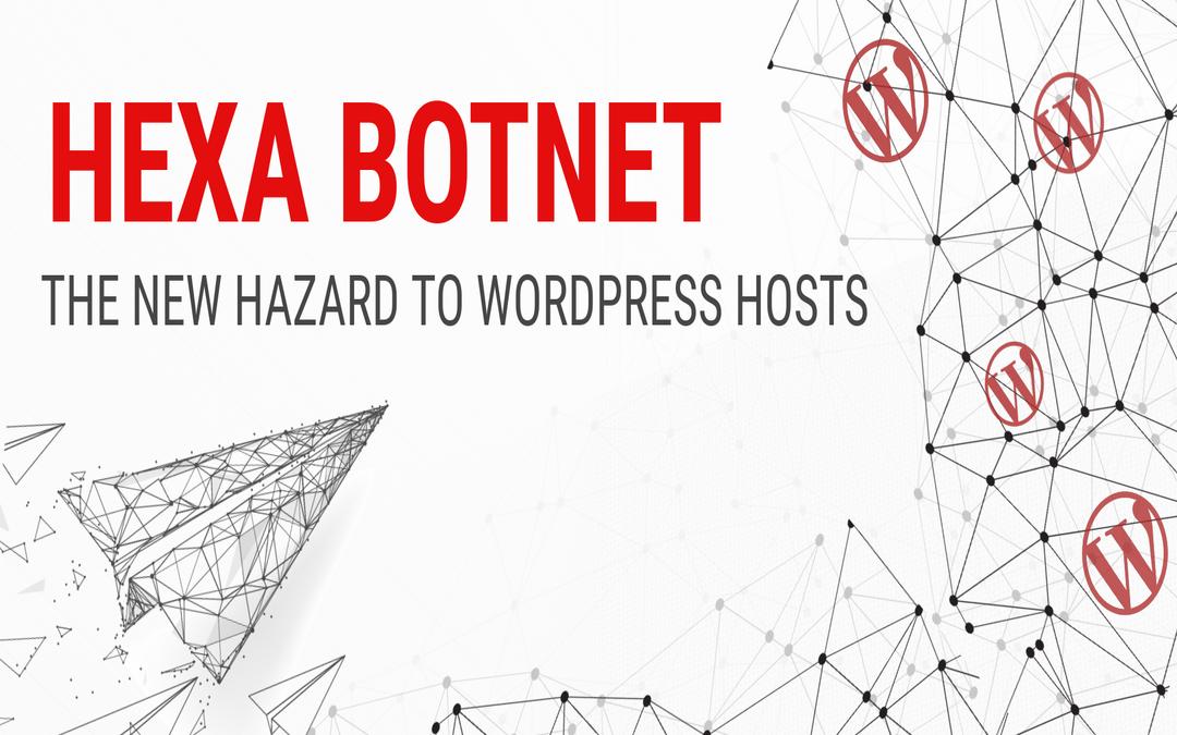 Recently discovered Hexa botnet is targeting WordPress hosts