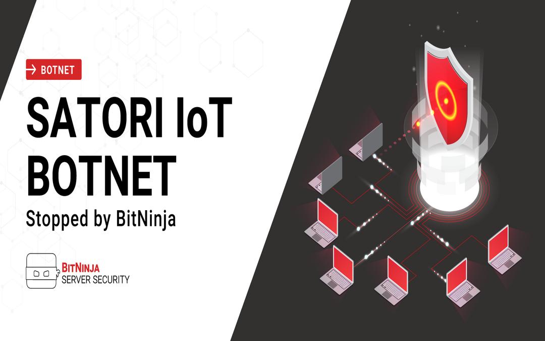 Satori IoT Botnet Stopped by BitNinja
