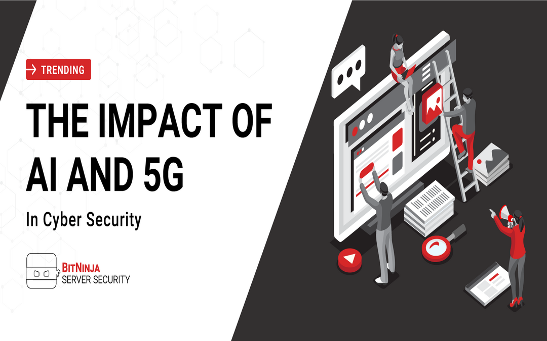 The Impact of AI and 5G in Cyber Security